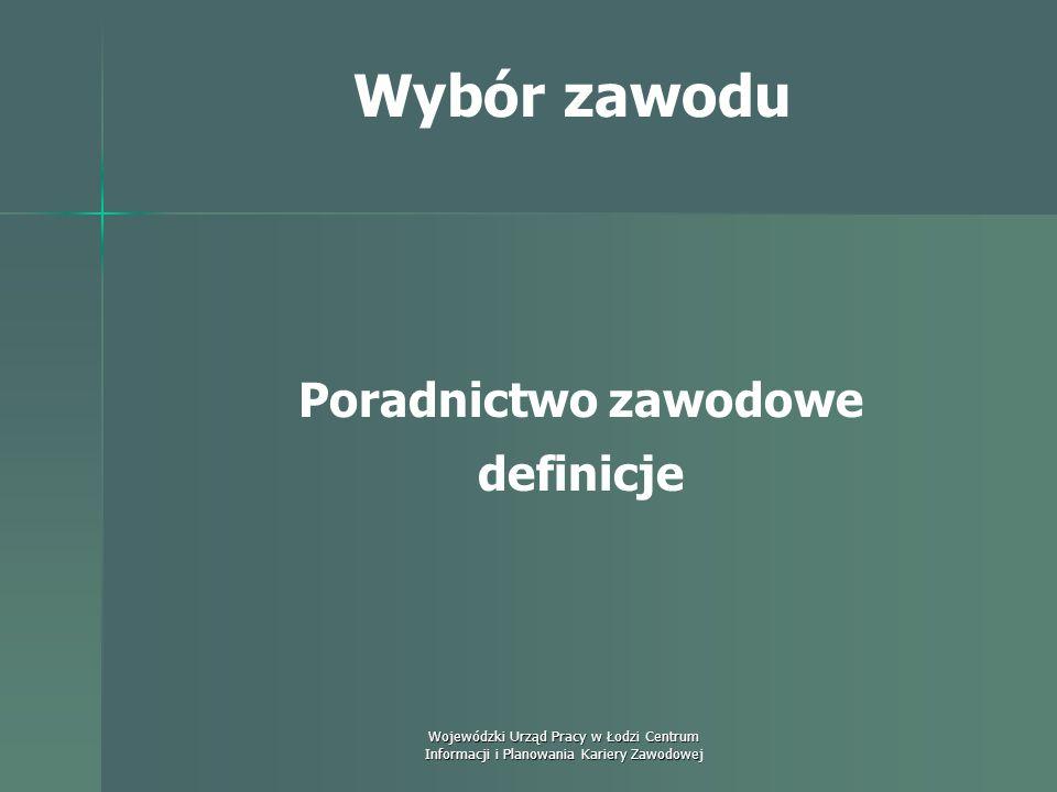 Wojewódzki Urząd Pracy w Łodzi Centrum Informacji i Planowania Kariery Zawodowej Wybór zawodu Poradnictwo zawodowe definicje