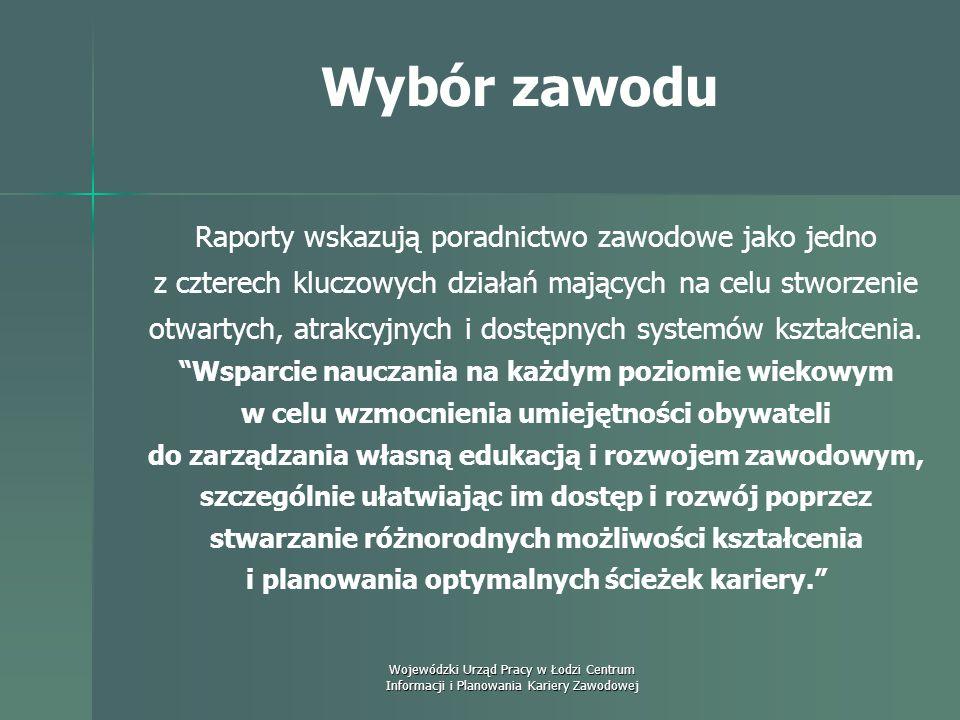 Wojewódzki Urząd Pracy w Łodzi Centrum Informacji i Planowania Kariery Zawodowej Wybór zawodu Raporty Komisji Europejskiej wskazują na: - rosnące zapo