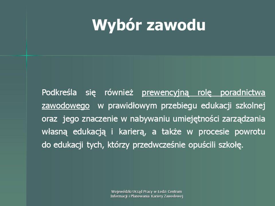 Wojewódzki Urząd Pracy w Łodzi Centrum Informacji i Planowania Kariery Zawodowej Wybór zawodu Podkreśla się, że odpowiednio do lokalnych możliwości: w