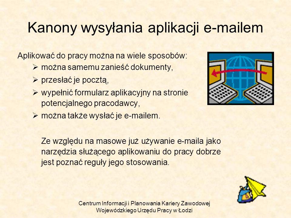 Centrum Informacji i Planowania Kariery Zawodowej Wojewódzkiego Urzędu Pracy w Łodzi Kanony wysyłania aplikacji e-mailem Aplikować do pracy można na w