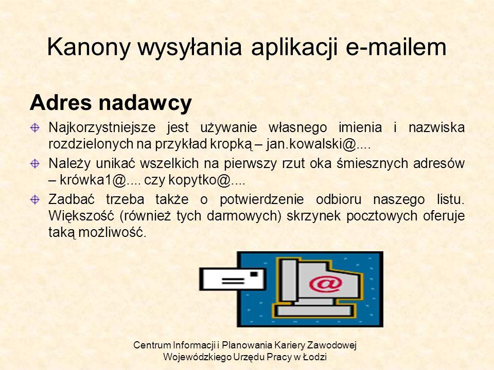 Centrum Informacji i Planowania Kariery Zawodowej Wojewódzkiego Urzędu Pracy w Łodzi Kanony wysyłania aplikacji e-mailem Adres nadawcy Najkorzystniejs