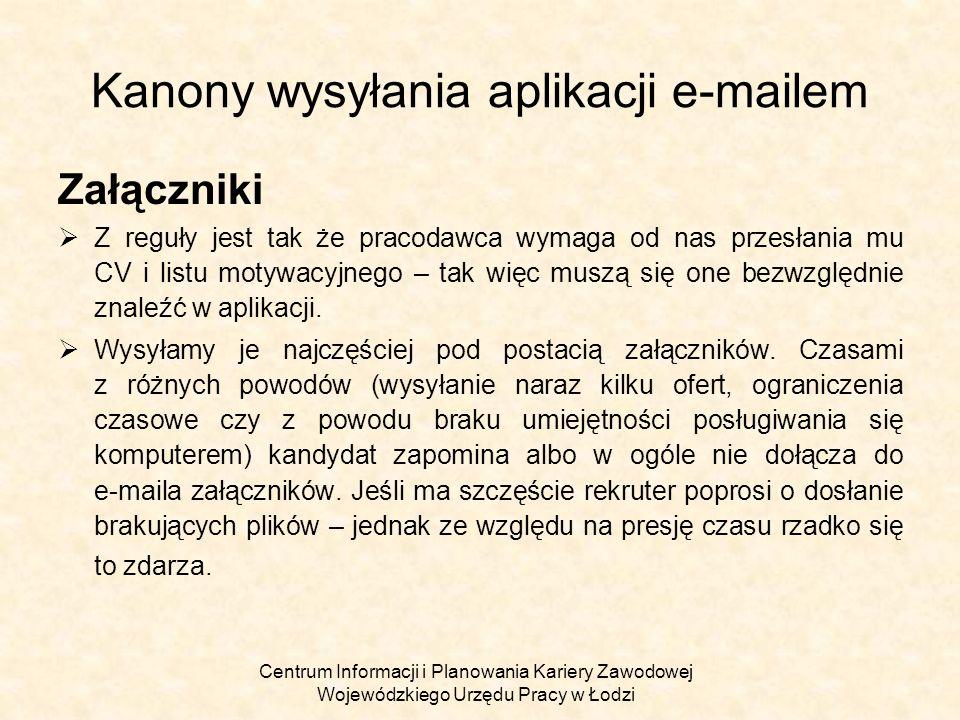Centrum Informacji i Planowania Kariery Zawodowej Wojewódzkiego Urzędu Pracy w Łodzi Kanony wysyłania aplikacji e-mailem Załączniki Starajmy się nie wysyłać jedynie krótkiej informacji że jesteśmy zainteresowani pracą na danym stanowisku.