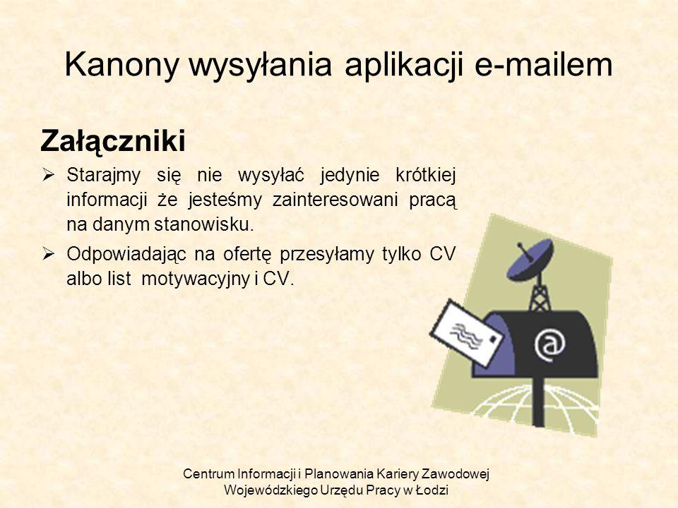 Centrum Informacji i Planowania Kariery Zawodowej Wojewódzkiego Urzędu Pracy w Łodzi Kanony wysyłania aplikacji e-mailem Format zapisu dokumentów aplikacyjnych Założenia są następujące: Format ten powinien być na tyle popularny i powszechny by nie było problemu z przeczytaniem tak zapisanej aplikacji.