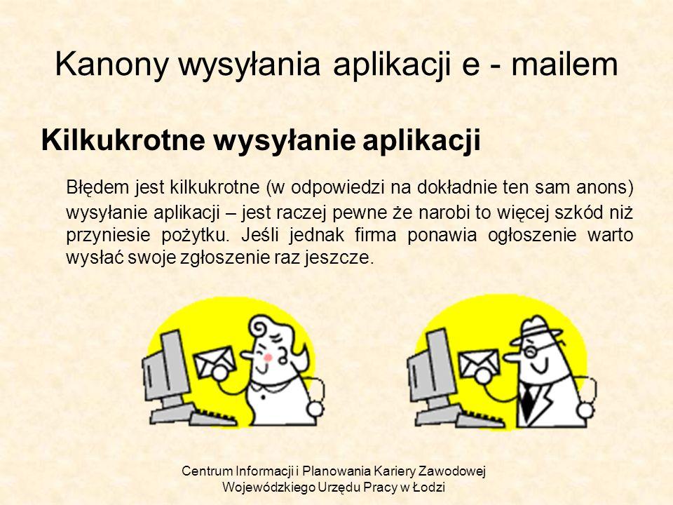 Centrum Informacji i Planowania Kariery Zawodowej Wojewódzkiego Urzędu Pracy w Łodzi Kanony wysyłania aplikacji e - mailem Kilkukrotne wysyłanie aplik
