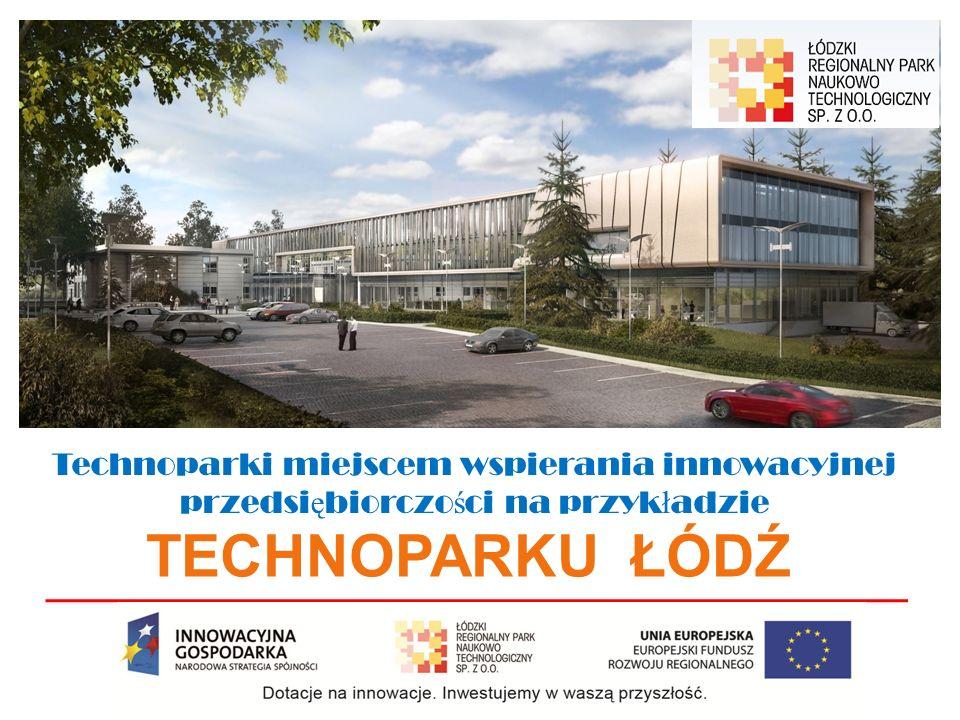 Technoparki miejscem wspierania innowacyjnej przedsi ę biorczo ś ci na przyk ł adzie TECHNOPARKU ŁÓDŹ