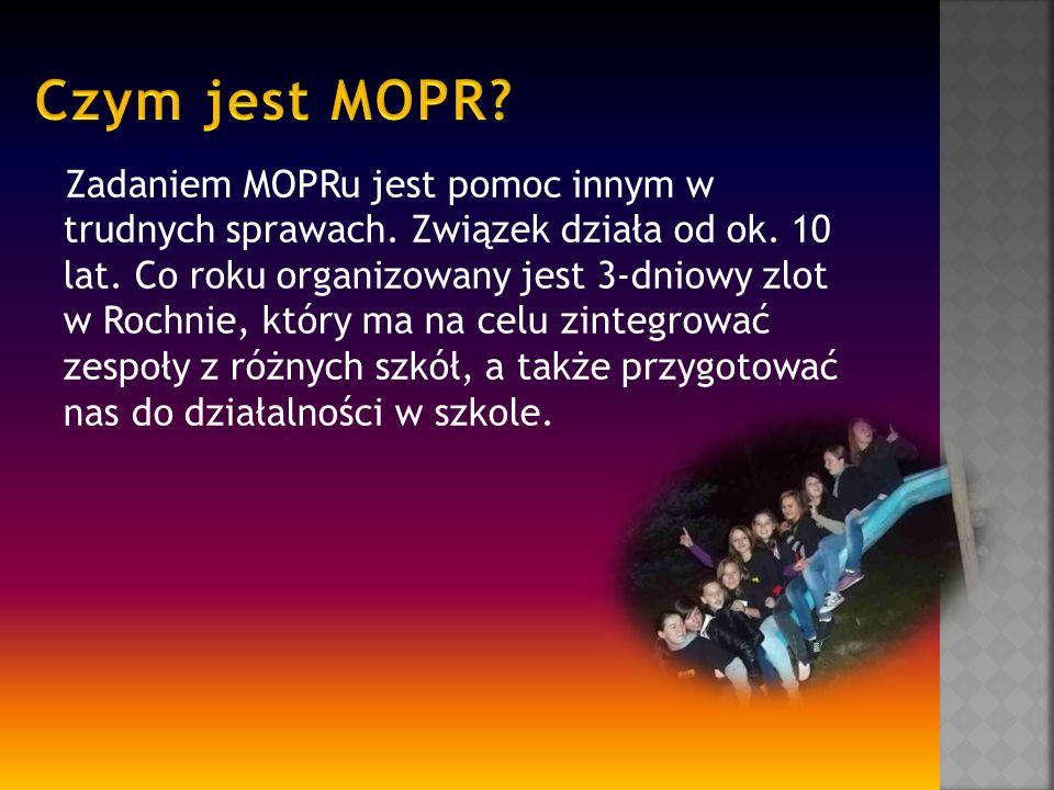 Zadaniem MOPRu jest pomoc innym w trudnych sprawach. Związek działa od ok. 10 lat. Co roku organizowany jest 3-dniowy zlot w Rochnie, który ma na celu