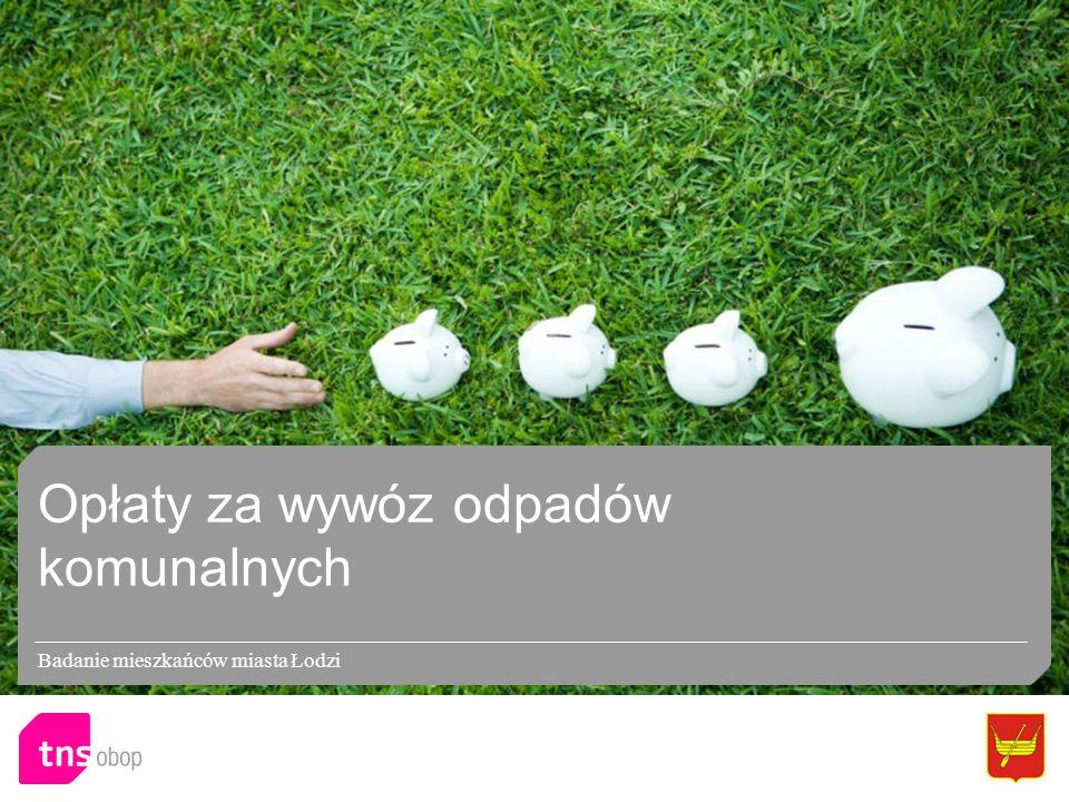 Opłaty za wywóz odpadów komunalnych Badanie mieszkańców miasta Łodzi