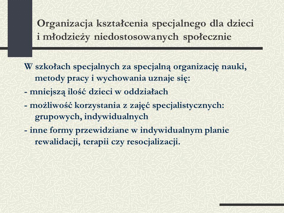 Organizacja kształcenia specjalnego dla dzieci i młodzieży niedostosowanych społecznie W szkołach specjalnych za specjalną organizację nauki, metody p