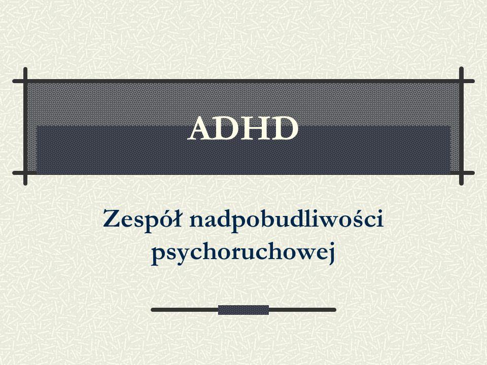 ADHD Zespół nadpobudliwości psychoruchowej
