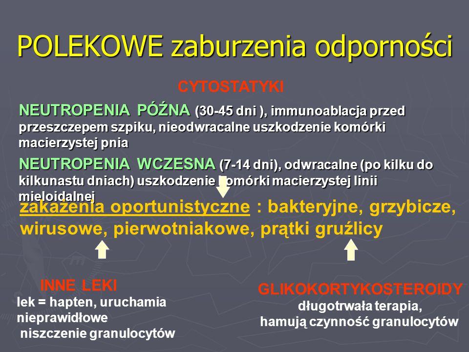 POLEKOWE zaburzenia odporności NEUTROPENIA PÓŹNA (30-45 dni ), immunoablacja przed przeszczepem szpiku, nieodwracalne uszkodzenie komórki macierzystej