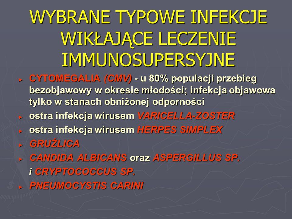 WYBRANE TYPOWE INFEKCJE WIKŁAJĄCE LECZENIE IMMUNOSUPERSYJNE CYTOMEGALIA (CMV) - u 80% populacji przebieg bezobjawowy w okresie młodości; infekcja obja