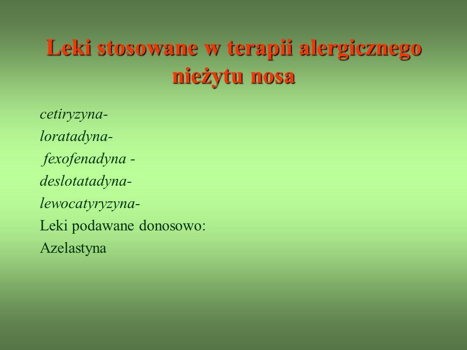 cetiryzyna- loratadyna- fexofenadyna - deslotatadyna- lewocatyryzyna- Leki podawane donosowo: Azelastyna Leki stosowane w terapii alergicznego nieżytu nosa