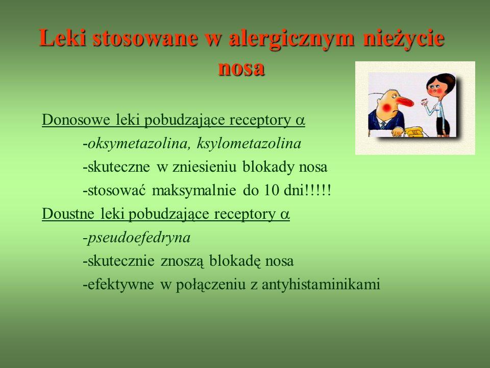 Donosowe leki pobudzające receptory -oksymetazolina, ksylometazolina -skuteczne w zniesieniu blokady nosa -stosować maksymalnie do 10 dni!!!!.