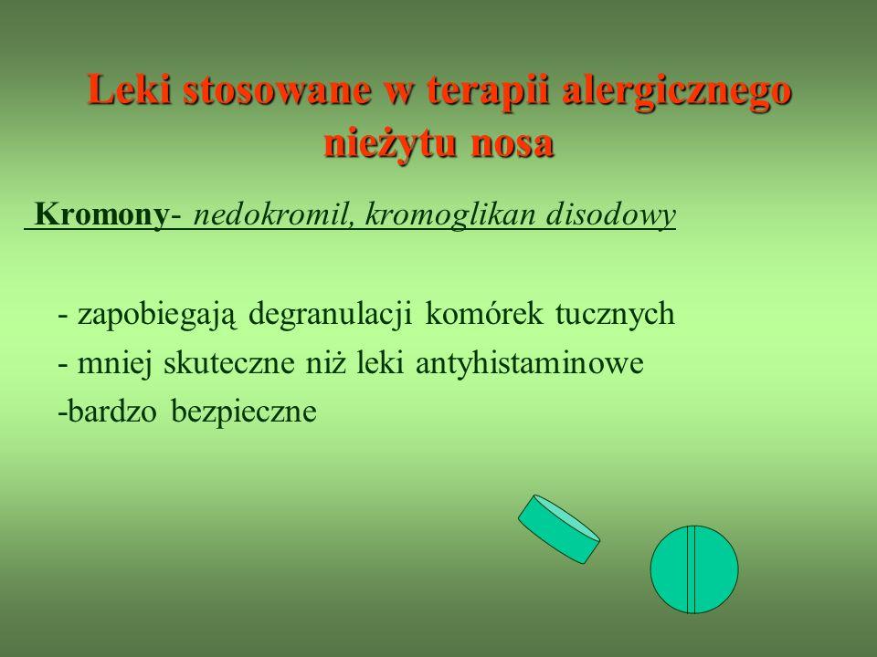 Leki stosowane w terapii alergicznego nieżytu nosa Kromony- nedokromil, kromoglikan disodowy - zapobiegają degranulacji komórek tucznych - mniej skuteczne niż leki antyhistaminowe -bardzo bezpieczne