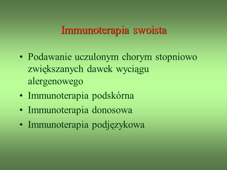 Immunoterapia swoista Podawanie uczulonym chorym stopniowo zwiększanych dawek wyciągu alergenowego Immunoterapia podskórna Immunoterapia donosowa Immunoterapia podjęzykowa