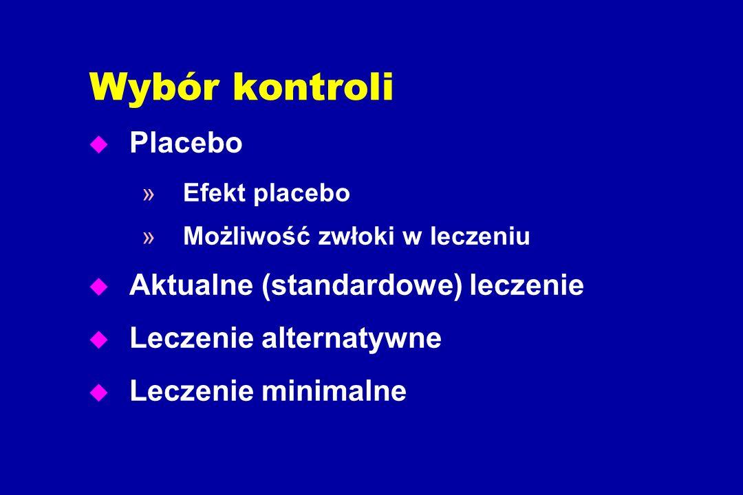 Wybór kontroli u Placebo »Efekt placebo »Możliwość zwłoki w leczeniu u Aktualne (standardowe) leczenie u Leczenie alternatywne u Leczenie minimalne