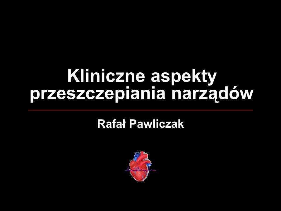 Kliniczne aspekty przeszczepiania narządów Rafał Pawliczak