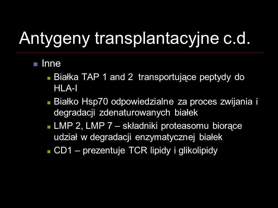 Antygeny transplantacyjne c.d. Inne Białka TAP 1 and 2 transportujące peptydy do HLA-I Białko Hsp70 odpowiedzialne za proces zwijania i degradacji zde