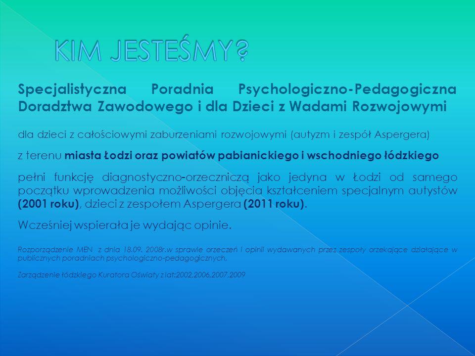 Specjalistyczna Poradnia Psychologiczno-Pedagogiczna Doradztwa Zawodowego i dla Dzieci z Wadami Rozwojowymi dla dzieci z całościowymi zaburzeniami roz