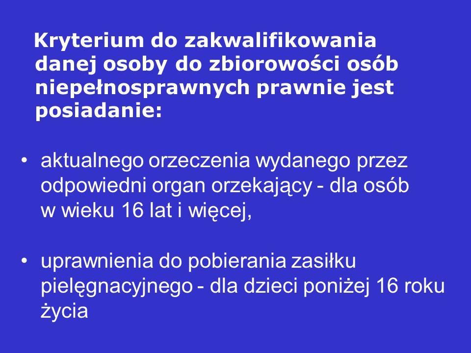 Kryterium do zakwalifikowania danej osoby do zbiorowości osób niepełnosprawnych prawnie jest posiadanie: aktualnego orzeczenia wydanego przez odpowied