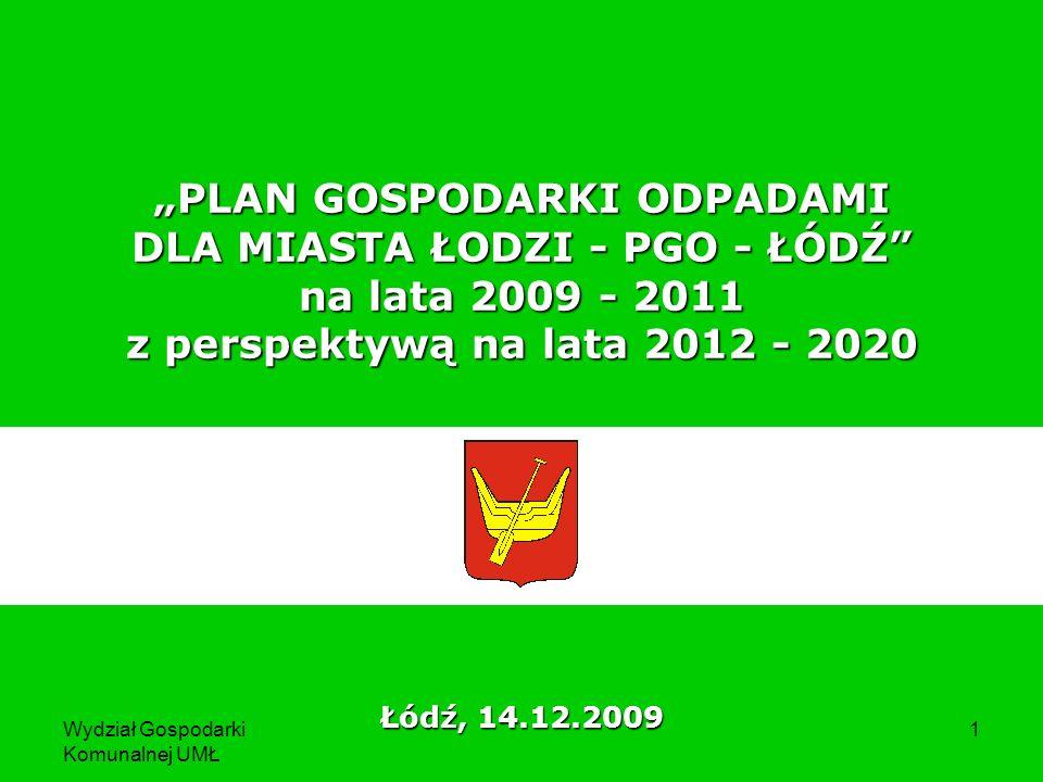 Wydział Gospodarki Komunalnej UMŁ 1 PLAN GOSPODARKI ODPADAMI DLA MIASTA ŁODZI - PGO - ŁÓDŹ na lata 2009 - 2011 z perspektywą na lata 2012 - 2020 Łódź,