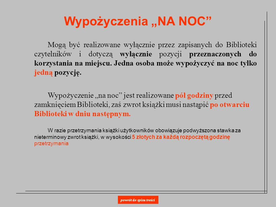 Wypożyczenia NA NOC Mogą być realizowane wyłącznie przez zapisanych do Biblioteki czytelników i dotyczą wyłącznie pozycji przeznaczonych do korzystani
