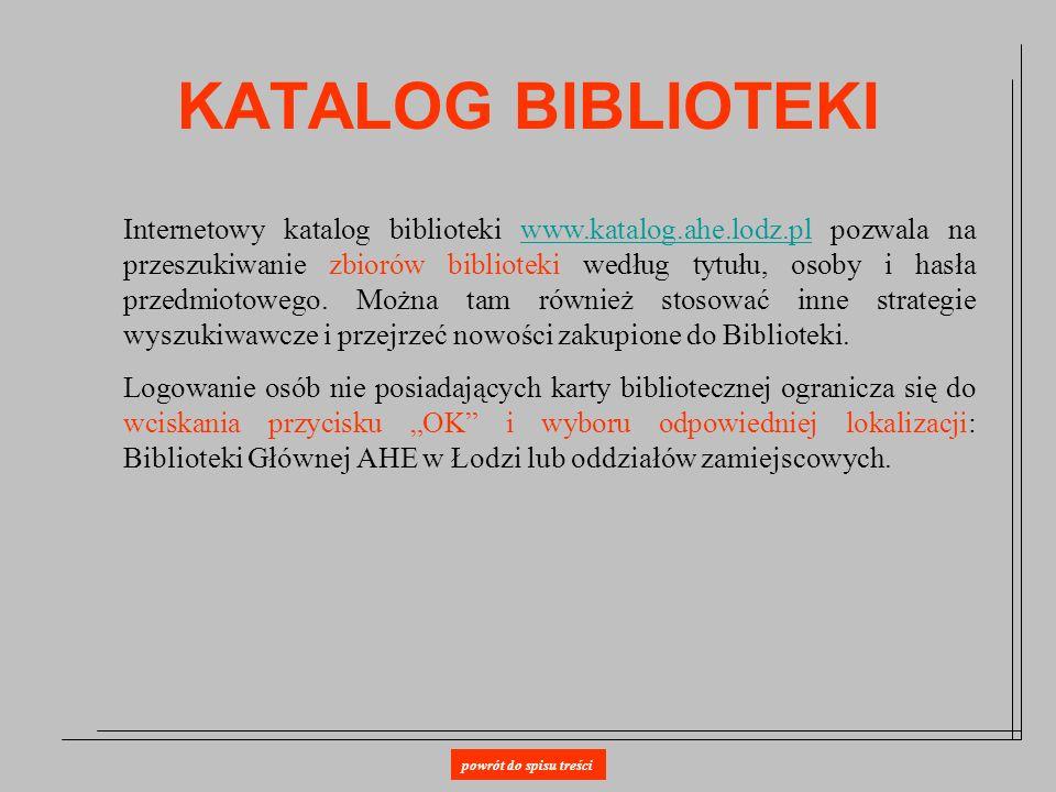 KATALOG BIBLIOTEKI Internetowy katalog biblioteki www.katalog.ahe.lodz.pl pozwala na przeszukiwanie zbiorów biblioteki według tytułu, osoby i hasła pr