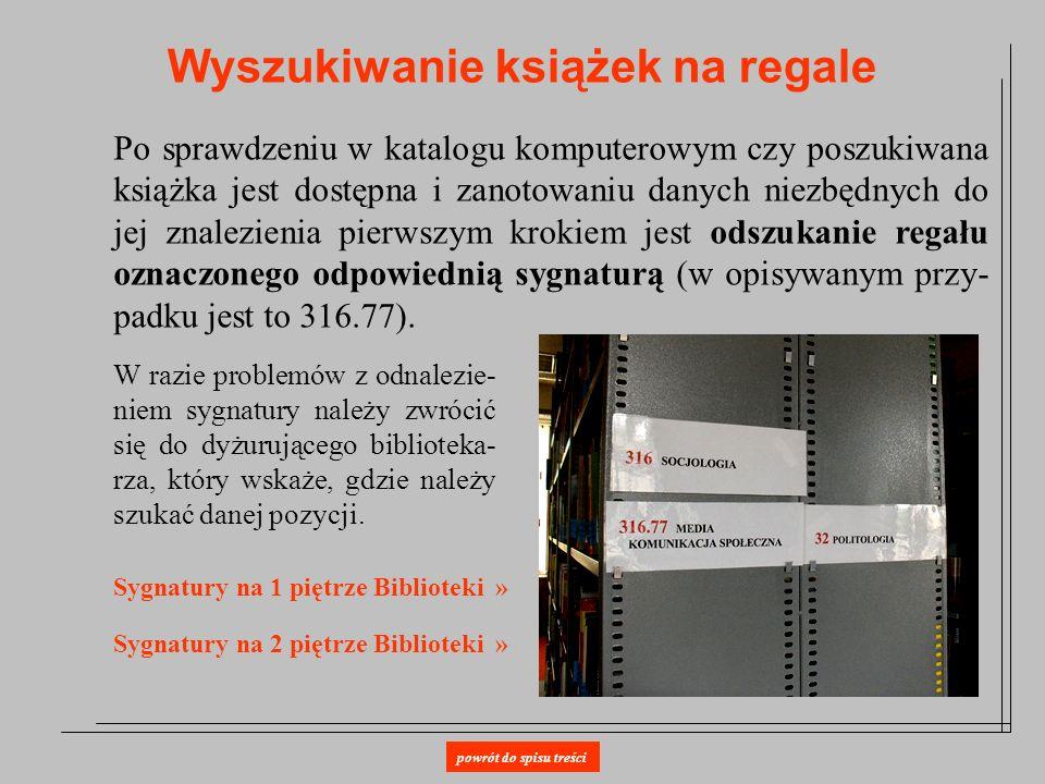 Wyszukiwanie książek na regale Po sprawdzeniu w katalogu komputerowym czy poszukiwana książka jest dostępna i zanotowaniu danych niezbędnych do jej zn
