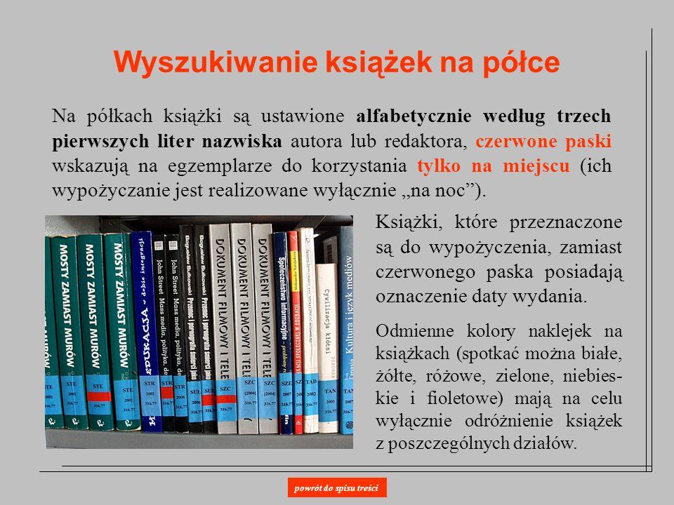 Wyszukiwanie książek na półce Na półkach książki są ustawione alfabetycznie według trzech pierwszych liter nazwiska autora lub redaktora, czerwone pas