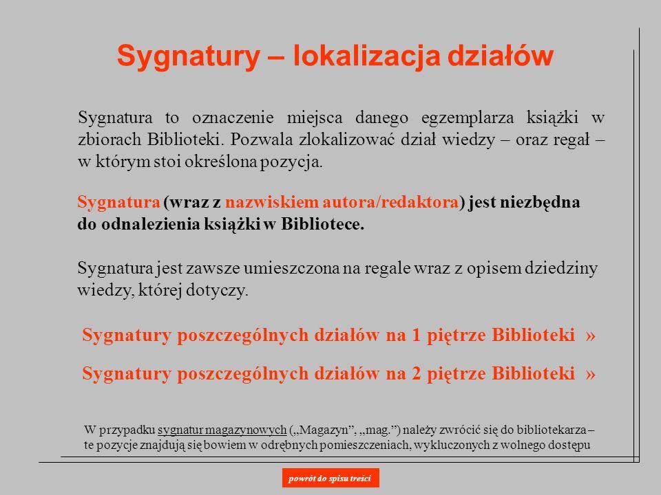 Sygnatury – lokalizacja działów Sygnatura to oznaczenie miejsca danego egzemplarza książki w zbiorach Biblioteki. Pozwala zlokalizować dział wiedzy –