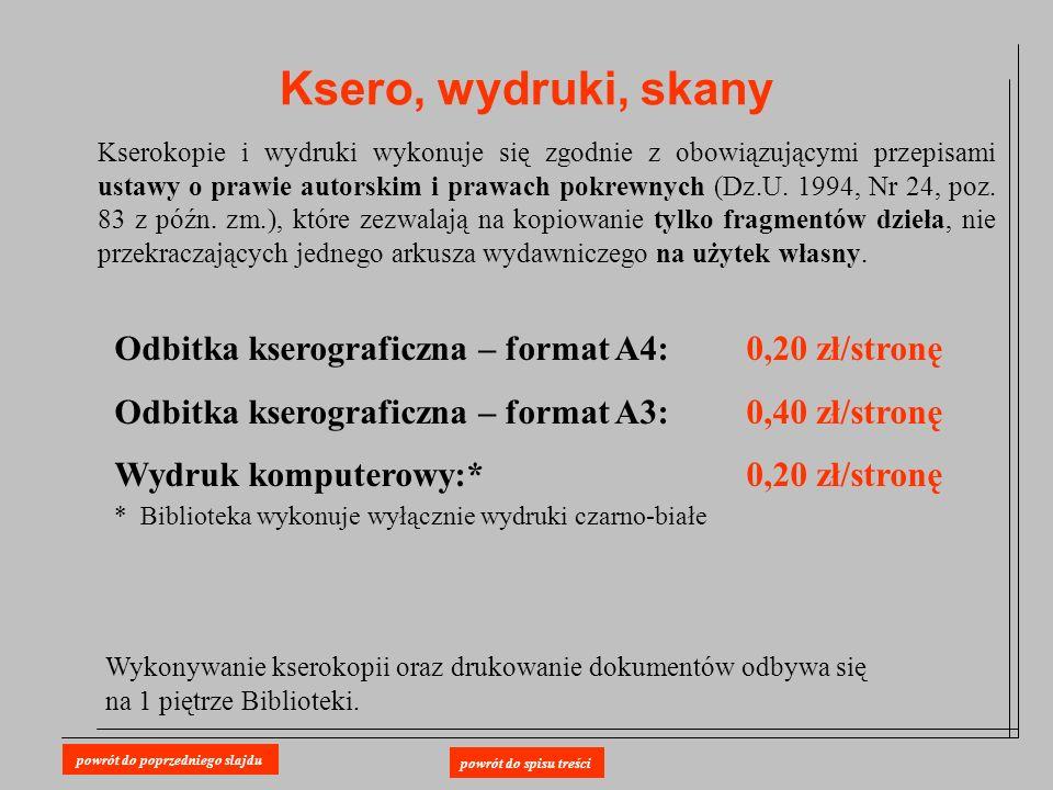 Ksero, wydruki, skany Odbitka kserograficzna – format A4:0,20 zł/stronę Odbitka kserograficzna – format A3:0,40 zł/stronę Wydruk komputerowy:*0,20 zł/