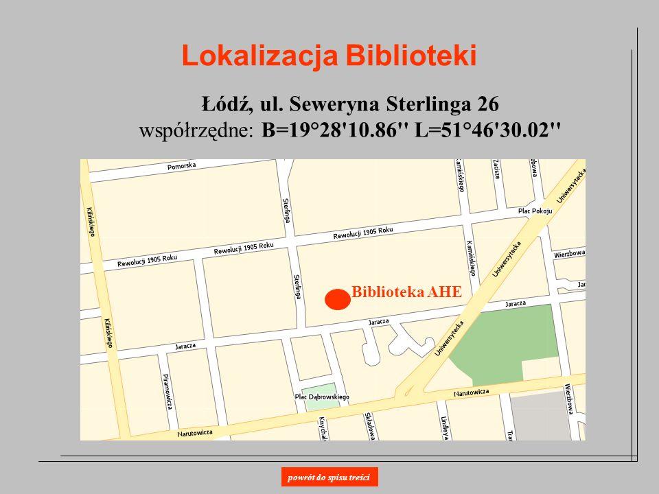 Lokalizacja Biblioteki Biblioteka AHE Łódź, ul. Seweryna Sterlinga 26 współrzędne: B=19°28'10.86'' L=51°46'30.02'' powrót do spisu treści