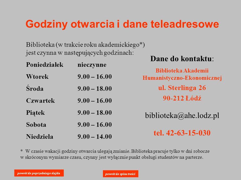Godziny otwarcia i dane teleadresowe Biblioteka (w trakcie roku akademickiego*) jest czynna w następujących godzinach: Poniedziałek nieczynne Wtorek 9