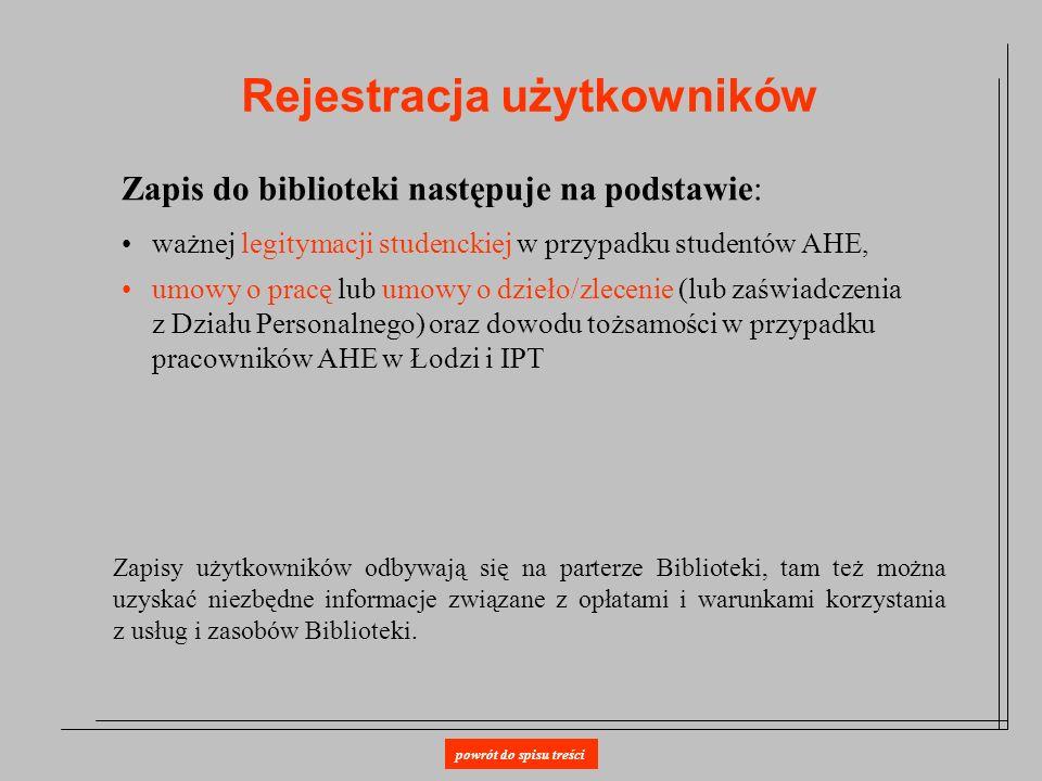 Rejestracja użytkowników Zapis do biblioteki następuje na podstawie: ważnej legitymacji studenckiej w przypadku studentów AHE, umowy o pracę lub umowy