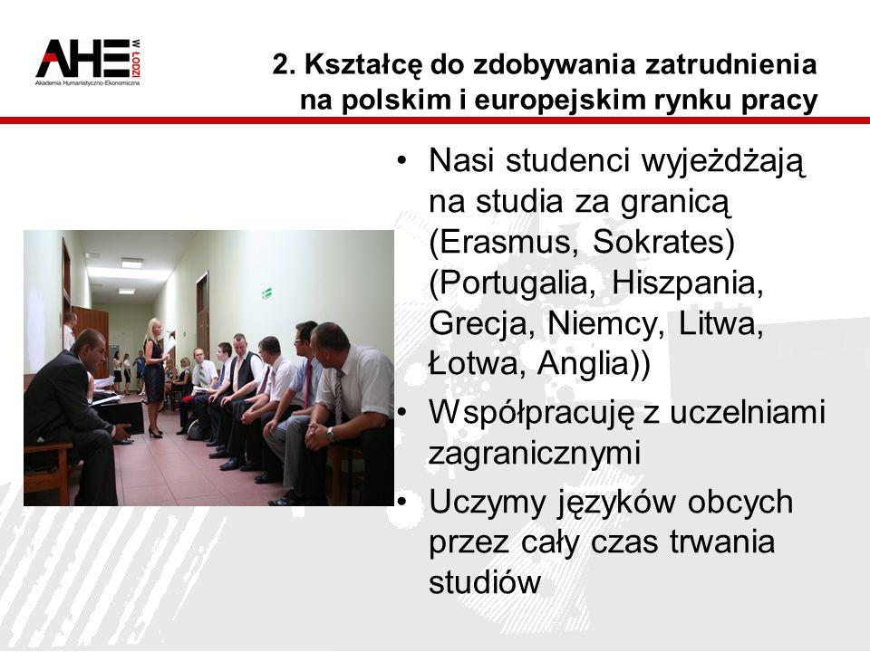 2. Kształcę do zdobywania zatrudnienia na polskim i europejskim rynku pracy Nasi studenci wyjeżdżają na studia za granicą (Erasmus, Sokrates) (Portuga