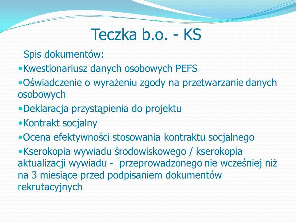 Spis dokumentów: Kwestionariusz danych osobowych PEFS Oświadczenie o wyrażeniu zgody na przetwarzanie danych osobowych Deklaracja przystąpienia do projektu Kontrakt socjalny Ocena efektywności stosowania kontraktu socjalnego Kserokopia wywiadu środowiskowego / kserokopia aktualizacji wywiadu - przeprowadzonego nie wcześniej niż na 3 miesiące przed podpisaniem dokumentów rekrutacyjnych Teczka b.o.