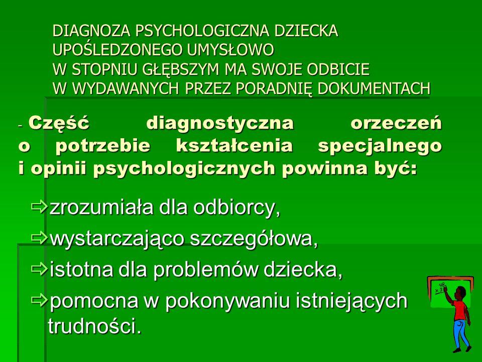- Część diagnostyczna orzeczeń o potrzebie kształcenia specjalnego i opinii psychologicznych powinna być: zrozumiała dla odbiorcy, zrozumiała dla odbi