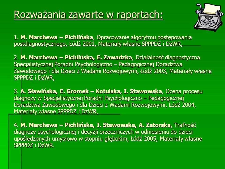 Rozważania zawarte w raportach: 1. M. Marchewa – Pichlińska, Opracowanie algorytmu postępowania postdiagnostycznego, Łódź 2001, Materiały własne SPPPD