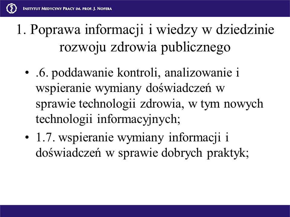 .6. poddawanie kontroli, analizowanie i wspieranie wymiany doświadczeń w sprawie technologii zdrowia, w tym nowych technologii informacyjnych; 1.7. ws