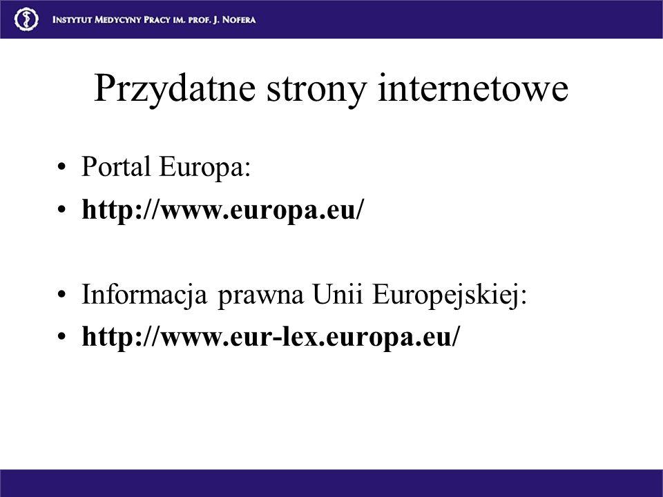 Przydatne strony internetowe Portal Europa: http://www.europa.eu/ Informacja prawna Unii Europejskiej: http://www.eur-lex.europa.eu/