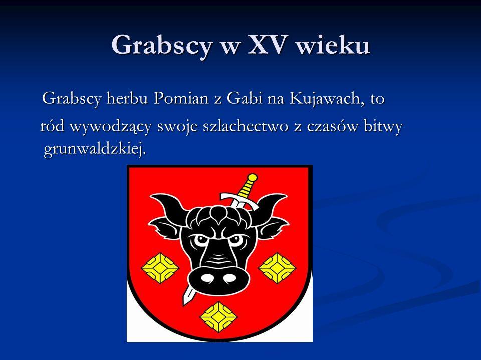 Grabscy w XVIII wieku Pradziadek przyszłego premiera Franciszek Grabski brał udział w konfederacji barskiej.