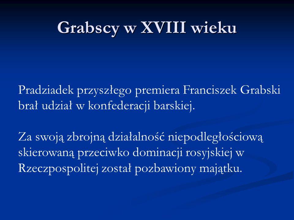 Grabscy w XIX wieku Dziadek Andrzej Rafał pozbawiony materialnego oparcia został zmuszony do pracy w charakterze rządcy w cudzych majątkach ziemiańskich.
