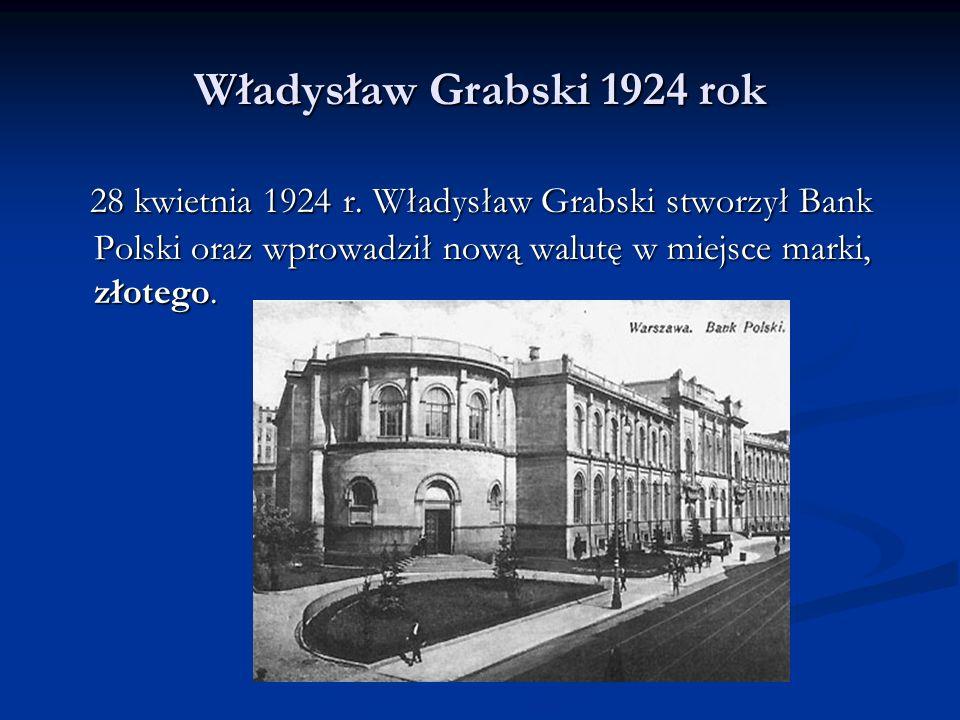 Władysław Grabski 1924 rok Emitowane przez bank na prawie wyłączności banknoty i monety nowej waluty – złoty polski, miały mieć pokrycie w zgromadzonych w skarbcu sztabach złota i dewizach w 30%.