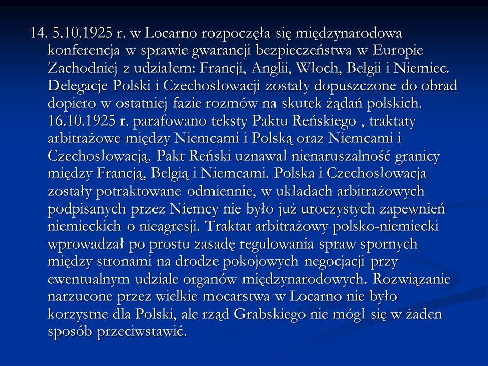 14. 5.10.1925 r. w Locarno rozpoczęła się międzynarodowa konferencja w sprawie gwarancji bezpieczeństwa w Europie Zachodniej z udziałem: Francji, Angl