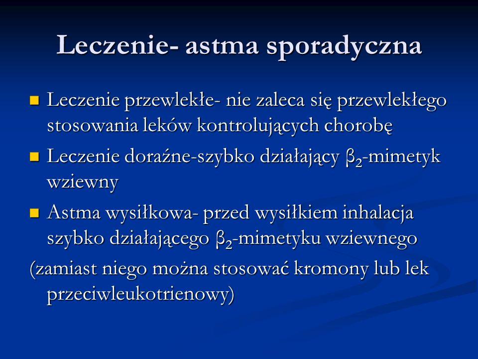 Leczenie- astma sporadyczna Leczenie przewlekłe- nie zaleca się przewlekłego stosowania leków kontrolujących chorobę Leczenie przewlekłe- nie zaleca się przewlekłego stosowania leków kontrolujących chorobę Leczenie doraźne-szybko działający β 2 -mimetyk wziewny Leczenie doraźne-szybko działający β 2 -mimetyk wziewny Astma wysiłkowa- przed wysiłkiem inhalacja szybko działającego β 2 -mimetyku wziewnego Astma wysiłkowa- przed wysiłkiem inhalacja szybko działającego β 2 -mimetyku wziewnego (zamiast niego można stosować kromony lub lek przeciwleukotrienowy)