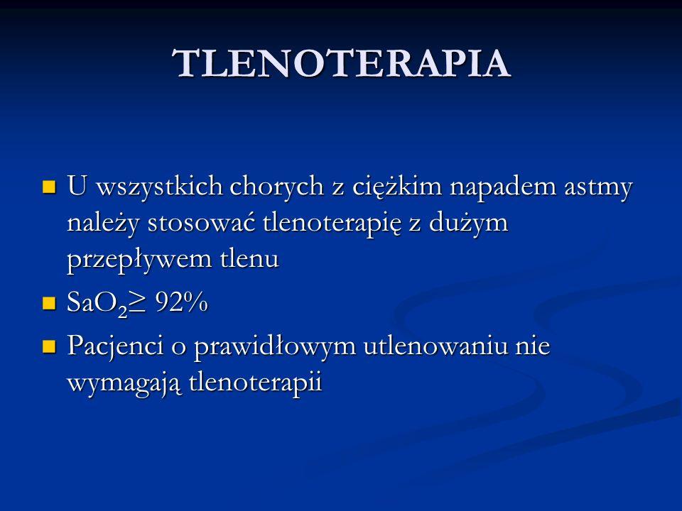 TLENOTERAPIA U wszystkich chorych z ciężkim napadem astmy należy stosować tlenoterapię z dużym przepływem tlenu U wszystkich chorych z ciężkim napadem astmy należy stosować tlenoterapię z dużym przepływem tlenu SaO 2 92% SaO 2 92% Pacjenci o prawidłowym utlenowaniu nie wymagają tlenoterapii Pacjenci o prawidłowym utlenowaniu nie wymagają tlenoterapii