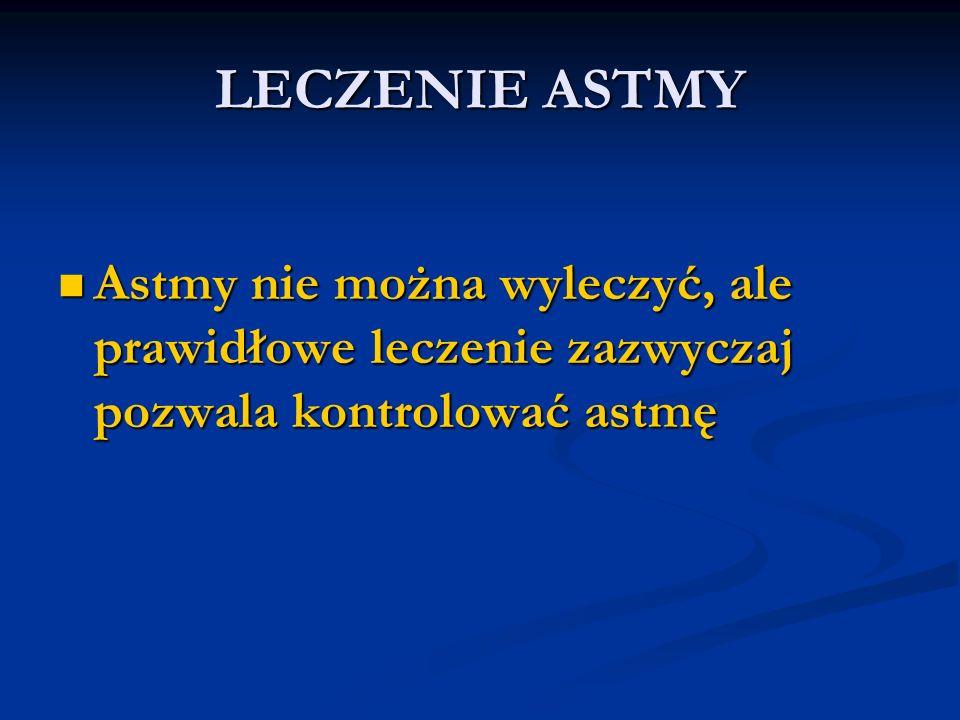 LECZENIE ASTMY Astmy nie można wyleczyć, ale prawidłowe leczenie zazwyczaj pozwala kontrolować astmę Astmy nie można wyleczyć, ale prawidłowe leczenie zazwyczaj pozwala kontrolować astmę