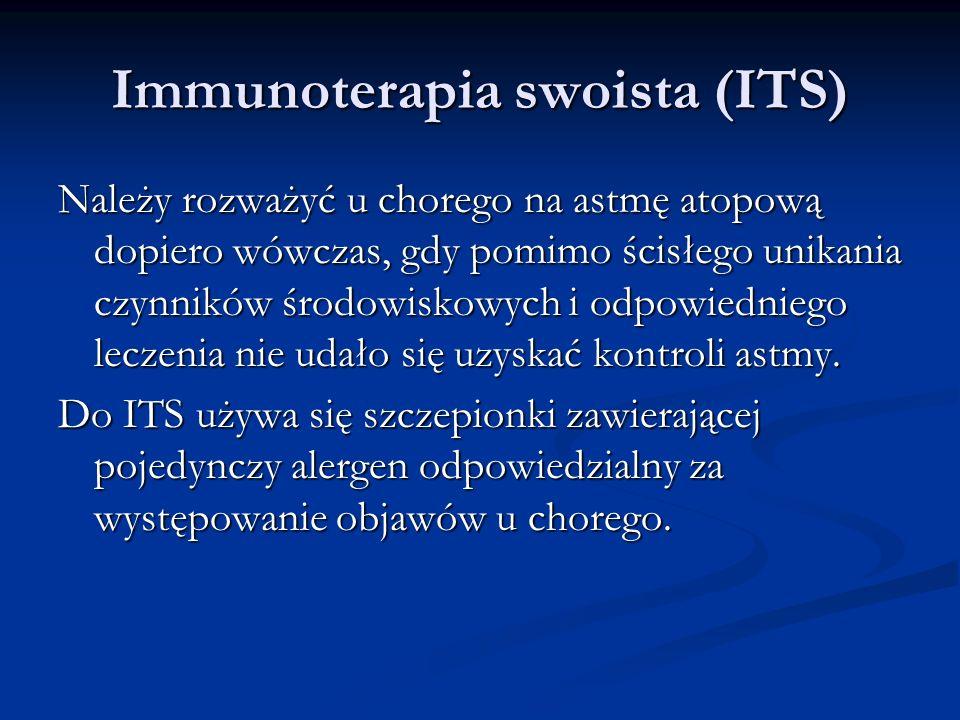 Immunoterapia swoista (ITS) Należy rozważyć u chorego na astmę atopową dopiero wówczas, gdy pomimo ścisłego unikania czynników środowiskowych i odpowiedniego leczenia nie udało się uzyskać kontroli astmy.