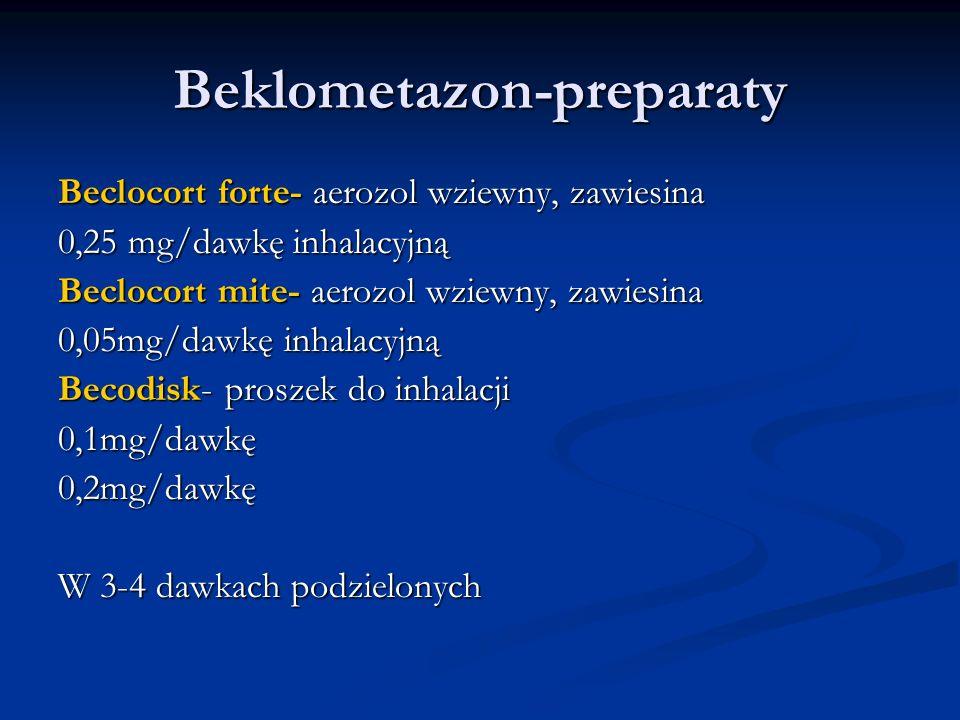 Beklometazon-preparaty Beclocort forte- aerozol wziewny, zawiesina 0,25 mg/dawkę inhalacyjną Beclocort mite- aerozol wziewny, zawiesina 0,05mg/dawkę inhalacyjną Becodisk- proszek do inhalacji 0,1mg/dawkę0,2mg/dawkę W 3-4 dawkach podzielonych