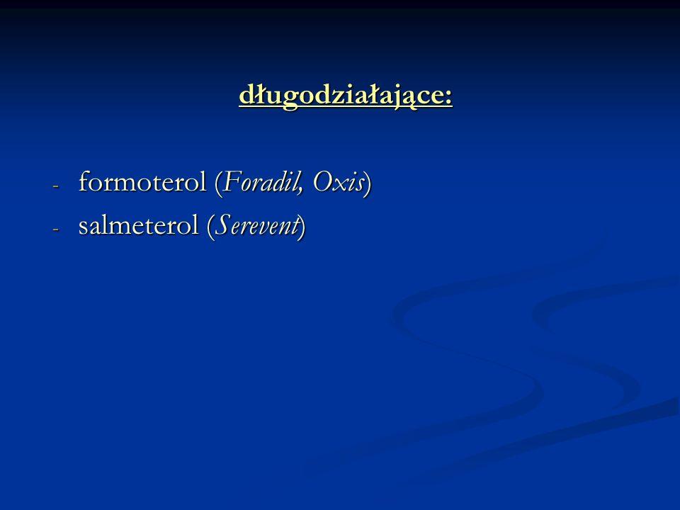 długodziałające: - formoterol (Foradil, Oxis) - salmeterol (Serevent)